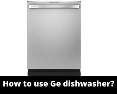 How to use ge dishwasher?